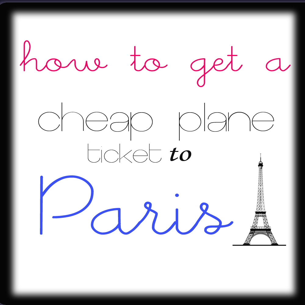 how to get a cheap plane ticket to paris 2